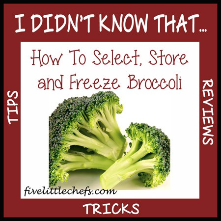How to select, store and freeze broccoli from fivelittlechefs.com